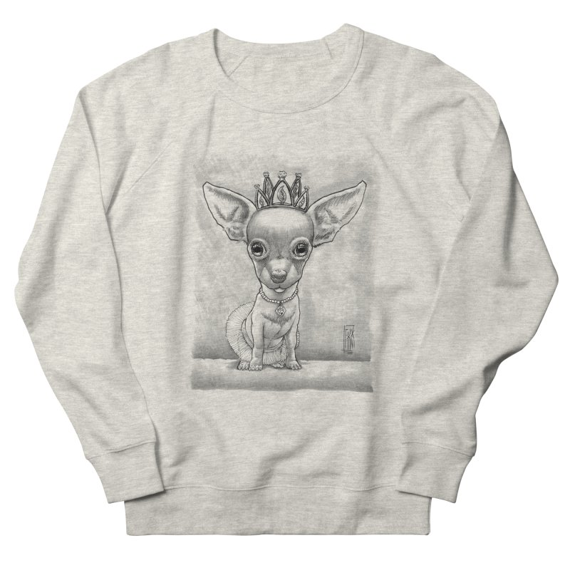 Ay Chihuahua princesa! Women's French Terry Sweatshirt by Franky Nieves Shop