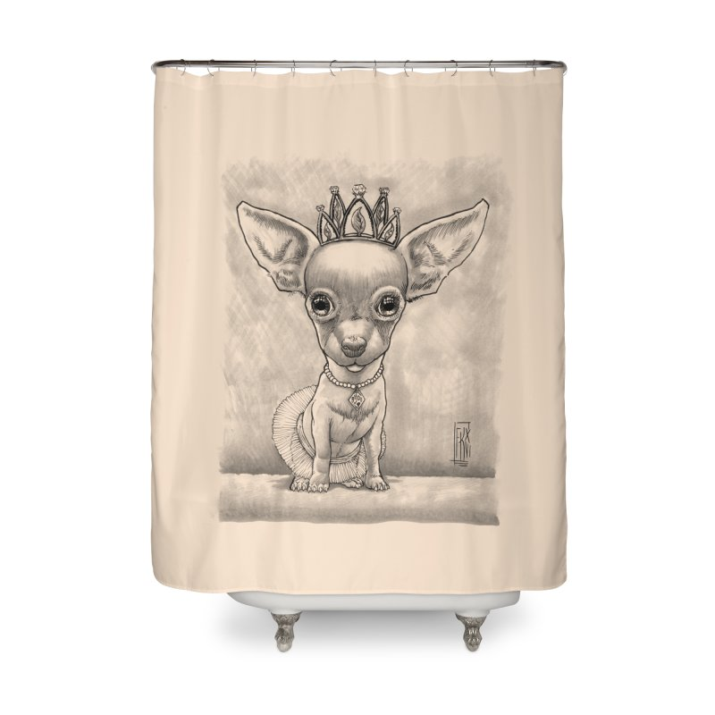 Ay Chihuahua princesa! Home Shower Curtain by Franky Nieves Shop