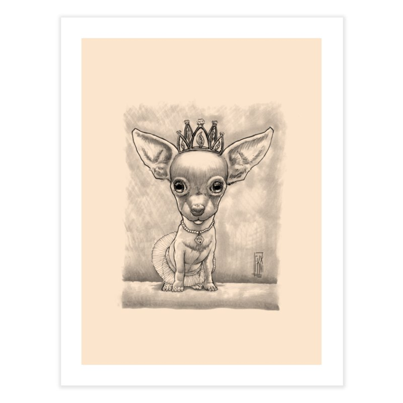 Ay Chihuahua princesa! Home Fine Art Print by Franky Nieves Shop