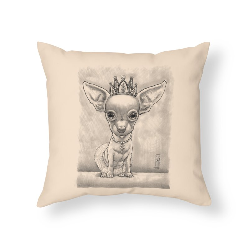 Ay Chihuahua princesa! Home Throw Pillow by Franky Nieves Shop