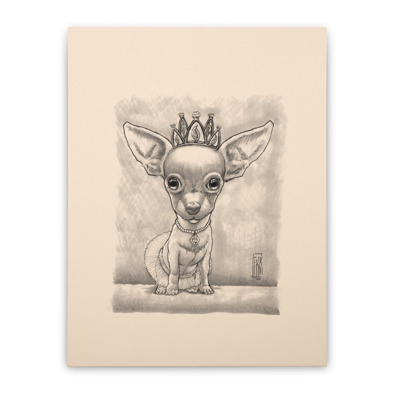 Ay Chihuahua princesa! Home Stretched Canvas by Franky Nieves Shop