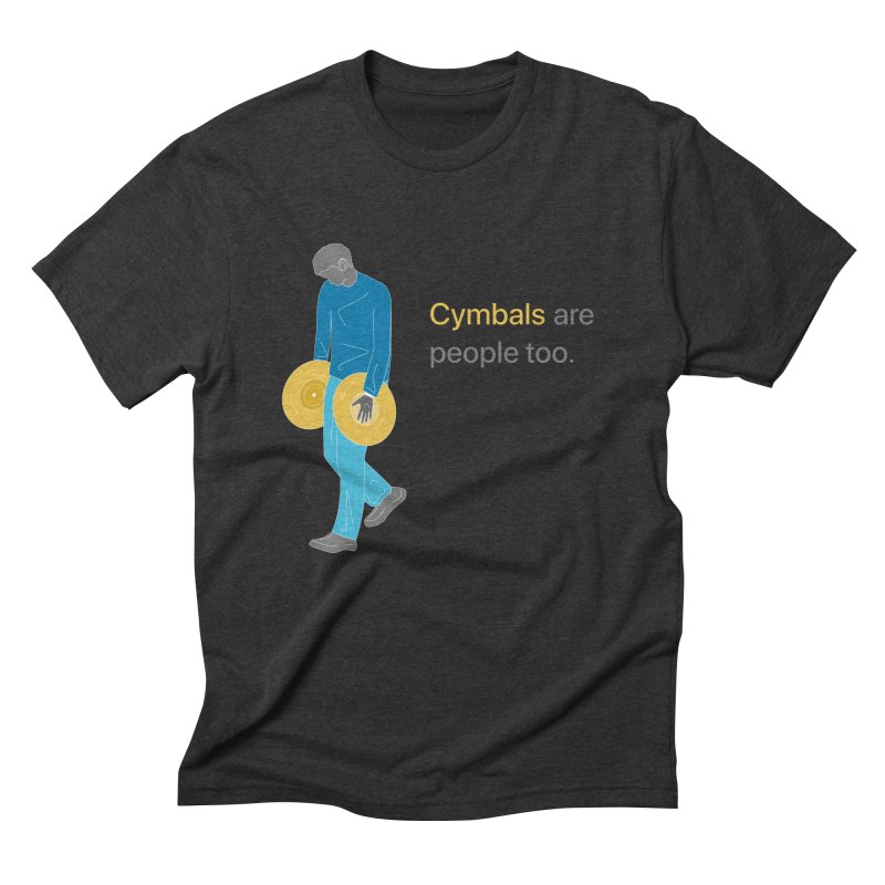 Cymbals are People Too Men's T-Shirt by Freedom Percussion Shop