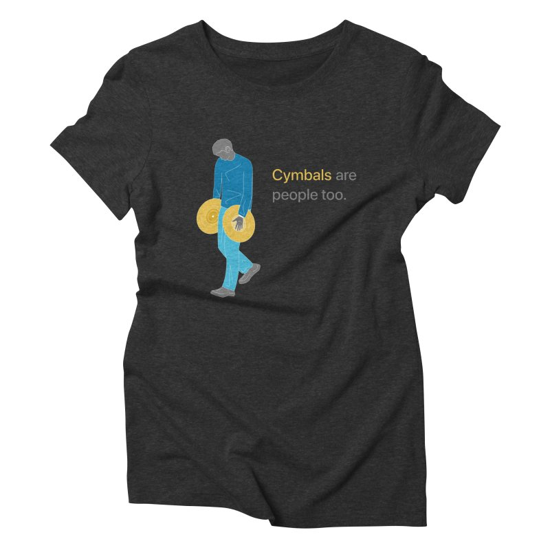Cymbals are People Too Women's T-Shirt by Freedom Percussion Shop