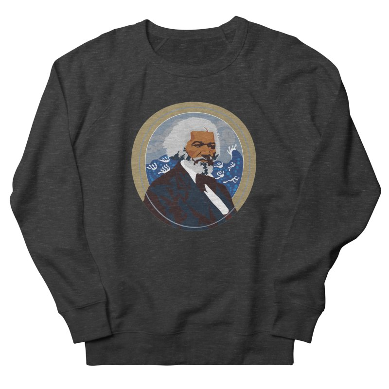 Frederick Douglass Women's French Terry Sweatshirt by In this great future, you can't forget your past.
