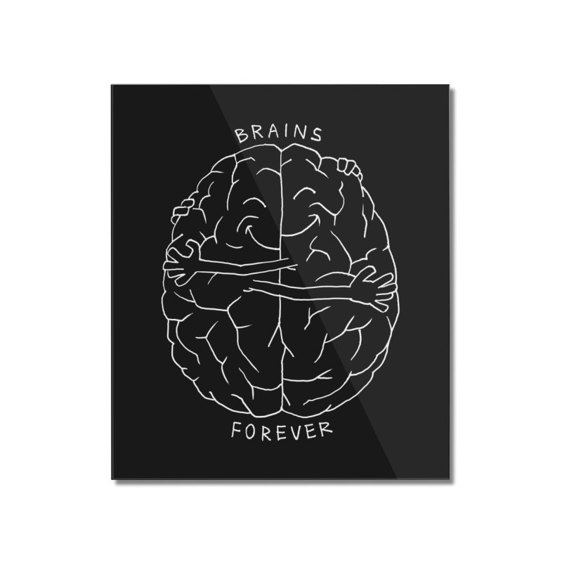Brains Forever Home Mounted Acrylic Print by Freehand