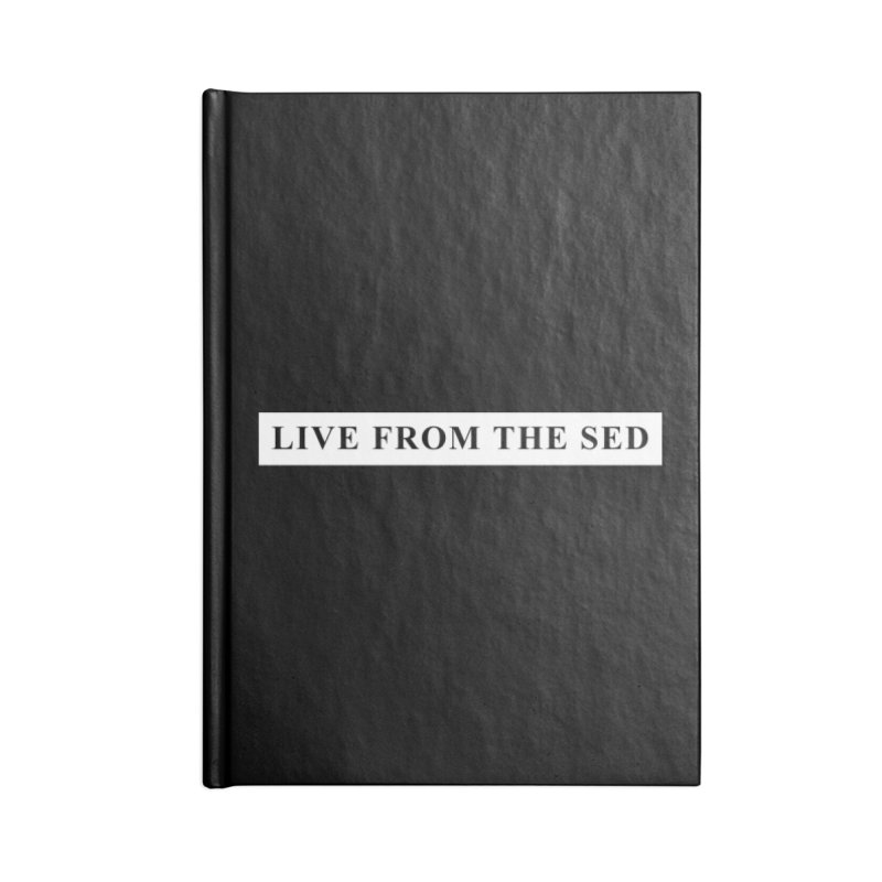 LIVE FROM THE SED Accessories Notebook by freeimagination's Artist Shop