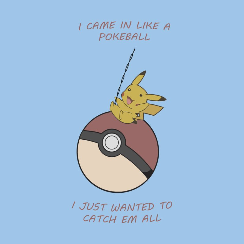 I Came In Like A Pokeball... None  by freeimagination's Artist Shop