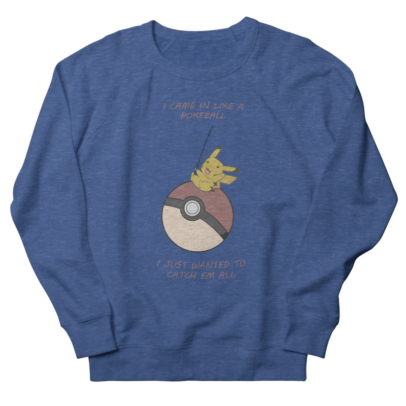 I Came In Like A Pokeball... Women's Sweatshirt by freeimagination's Artist Shop