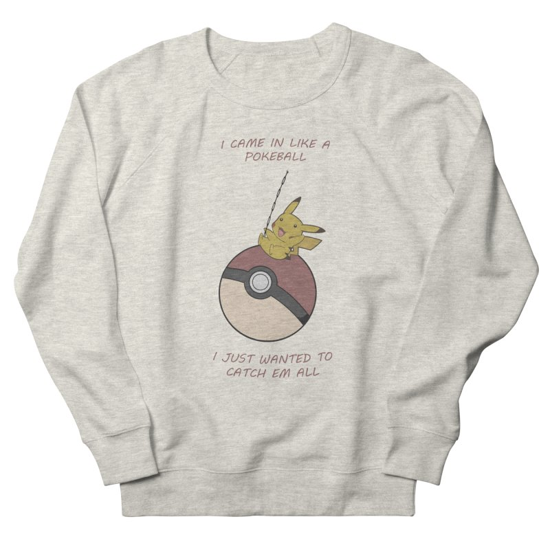 I Came In Like A Pokeball... Men's Sweatshirt by freeimagination's Artist Shop