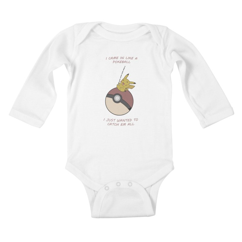 I Came In Like A Pokeball... Kids Baby Longsleeve Bodysuit by freeimagination's Artist Shop