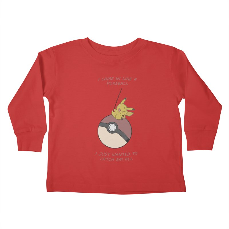 I Came In Like A Pokeball... Kids Toddler Longsleeve T-Shirt by freeimagination's Artist Shop