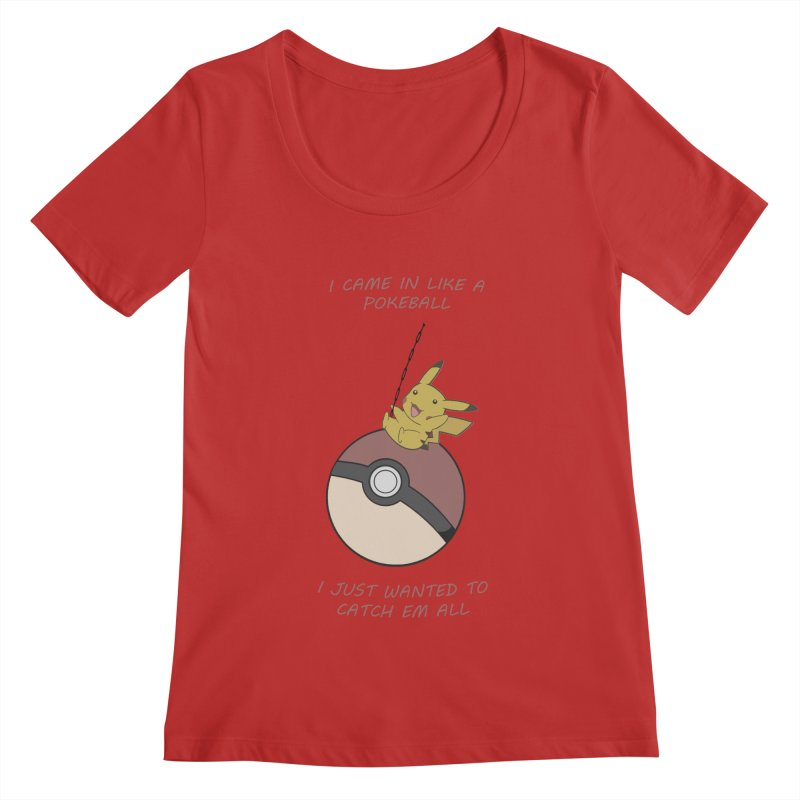 I Came In Like A Pokeball... Women's Scoopneck by freeimagination's Artist Shop