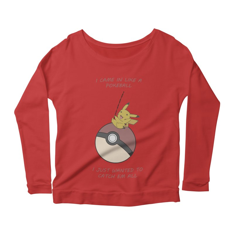 I Came In Like A Pokeball... Women's Longsleeve Scoopneck  by freeimagination's Artist Shop