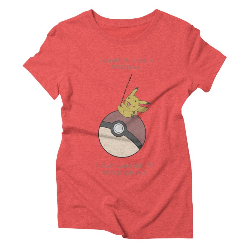 I Came In Like A Pokeball... Women's Triblend T-shirt by freeimagination's Artist Shop