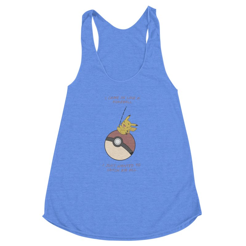I Came In Like A Pokeball... Women's Racerback Triblend Tank by freeimagination's Artist Shop