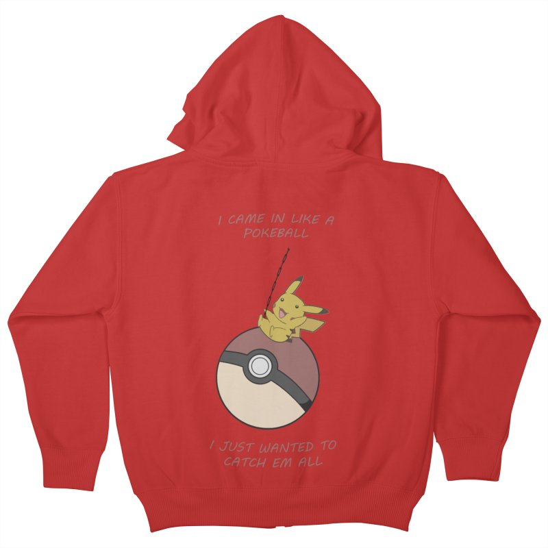 I Came In Like A Pokeball... Kids Zip-Up Hoody by freeimagination's Artist Shop