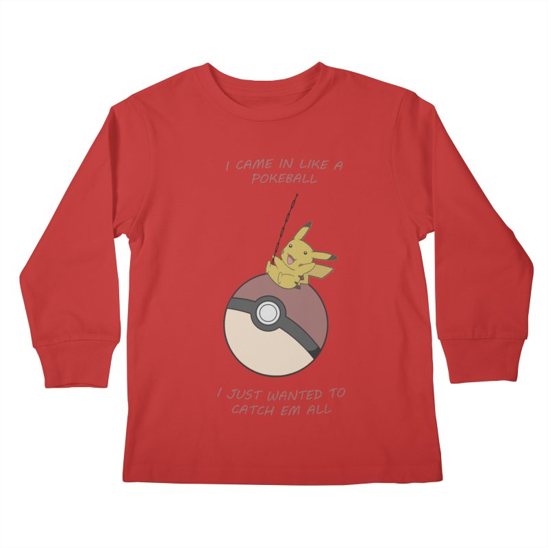 I Came In Like A Pokeball... Kids Longsleeve T-Shirt by freeimagination's Artist Shop