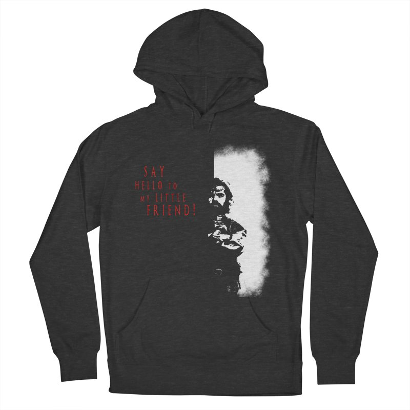 SAY HELLO TO MY LITTLE FRIEND! Women's Pullover Hoody by freeimagination's Artist Shop