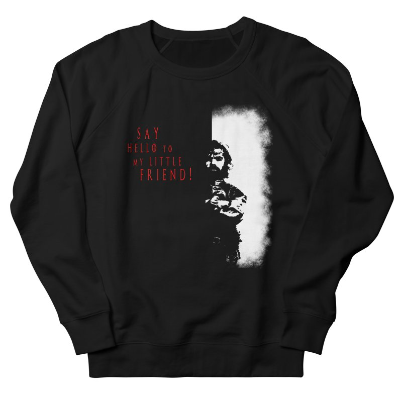 SAY HELLO TO MY LITTLE FRIEND! Women's Sweatshirt by freeimagination's Artist Shop