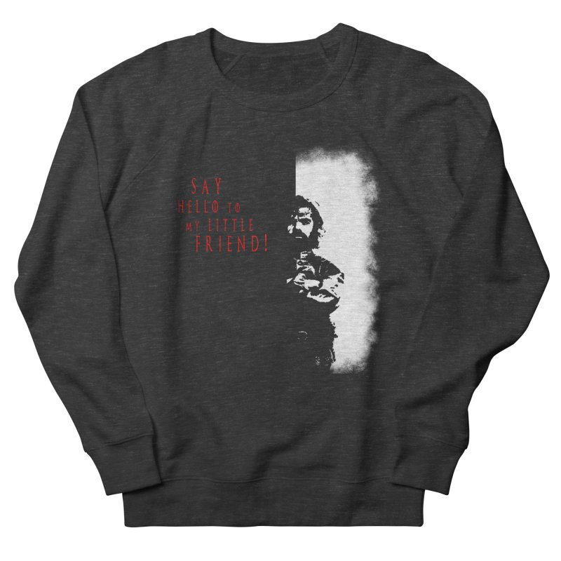 SAY HELLO TO MY LITTLE FRIEND! Men's Sweatshirt by freeimagination's Artist Shop