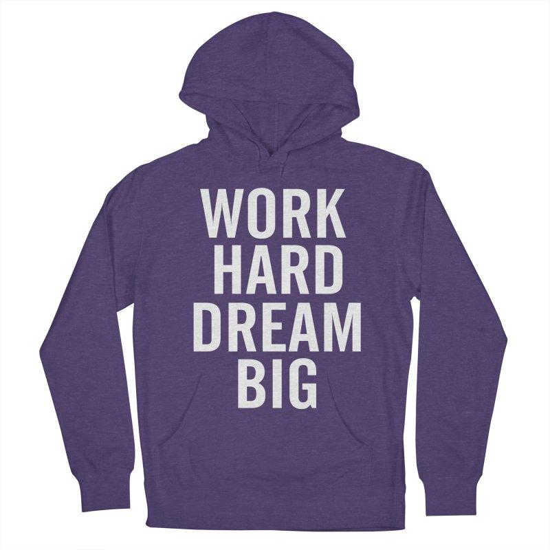 Work Hard Dream Big Women's Pullover Hoody by freshkreative's Artist Shop