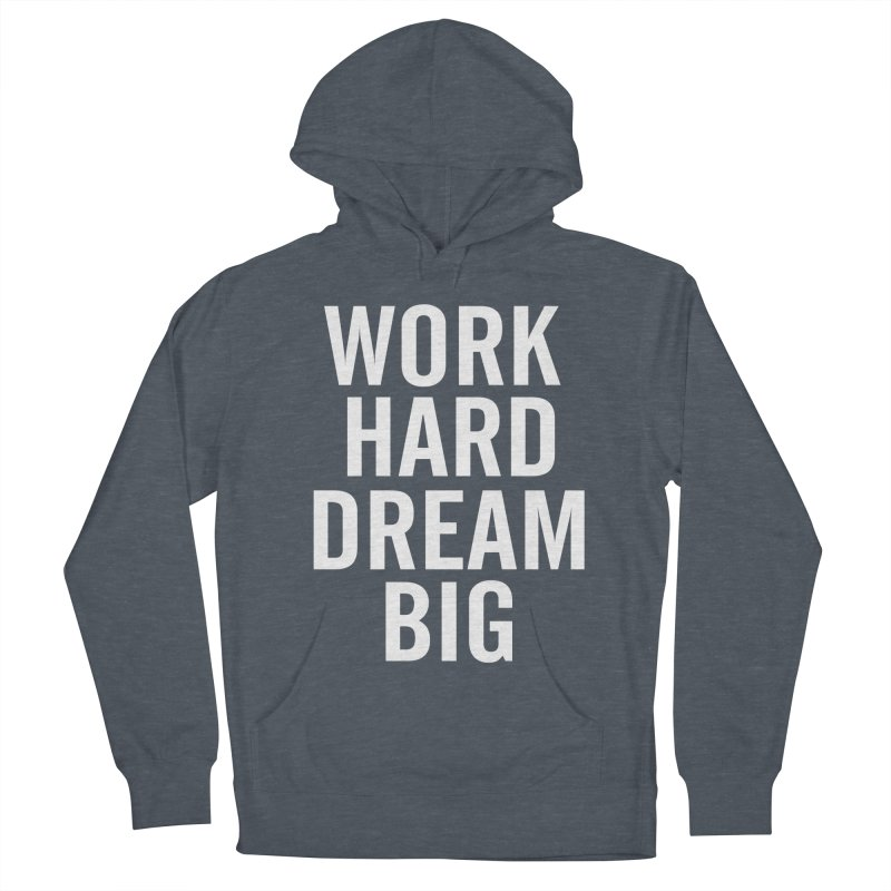 Work Hard Dream Big Men's Pullover Hoody by freshkreative's Artist Shop