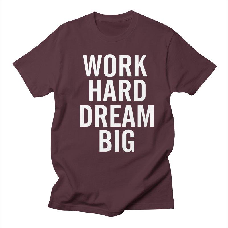 Work Hard Dream Big Men's T-Shirt by freshkreative's Artist Shop