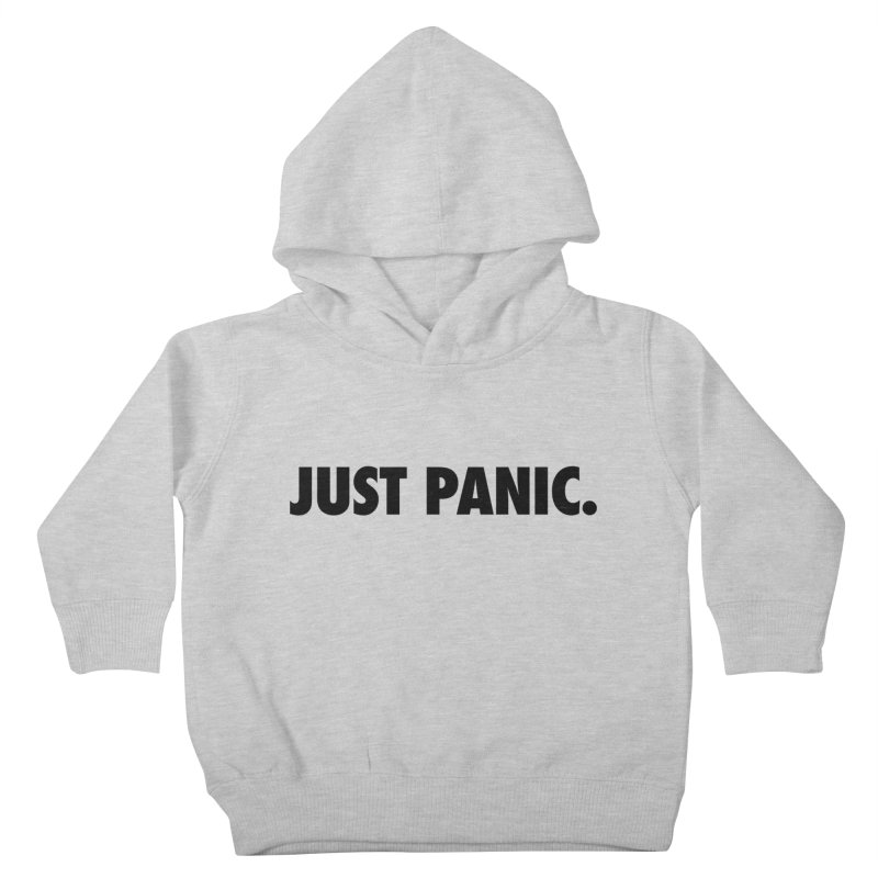 Just panic. Kids Toddler Pullover Hoody by Frilli7 - Artist Shop
