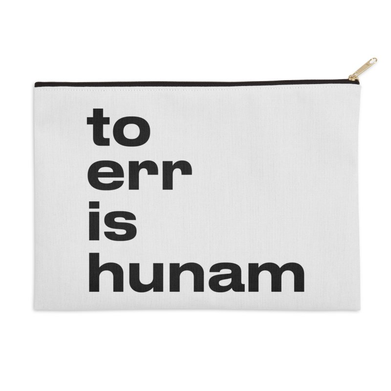 To err is hunam Accessories Zip Pouch by Frilli7 - Artist Shop