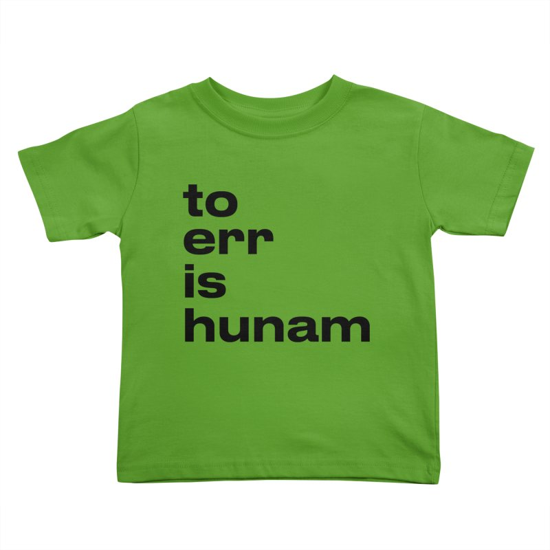 To err is hunam Kids Toddler T-Shirt by Frilli7 - Artist Shop
