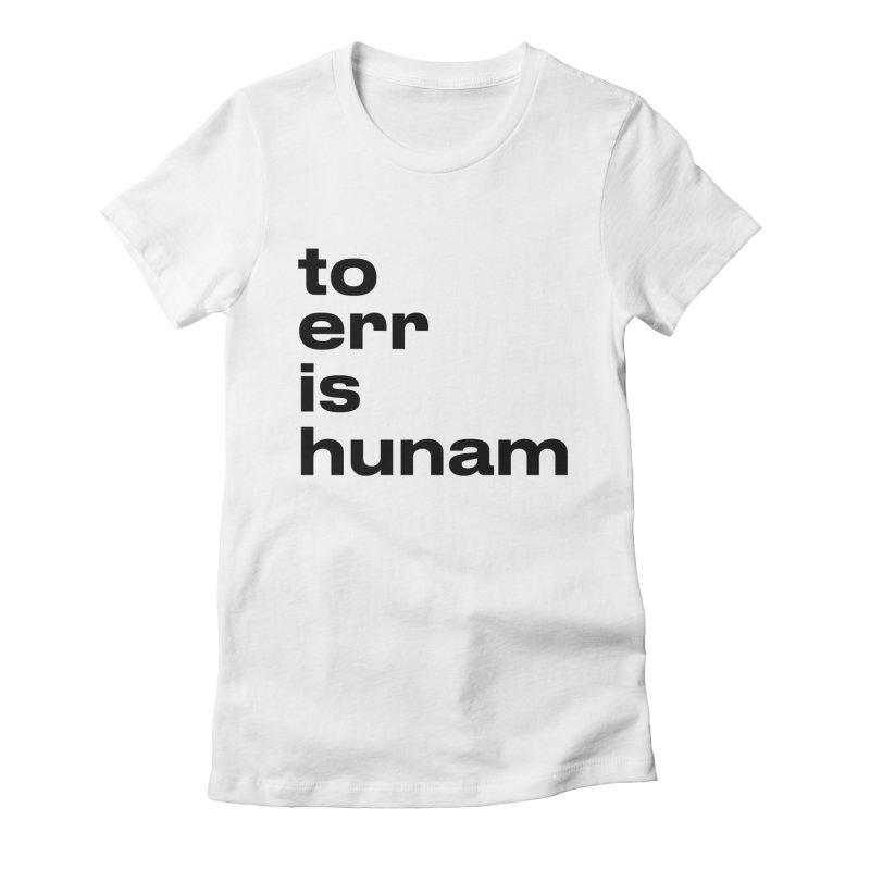 To err is hunam Women's T-Shirt by Frilli7 - Artist Shop