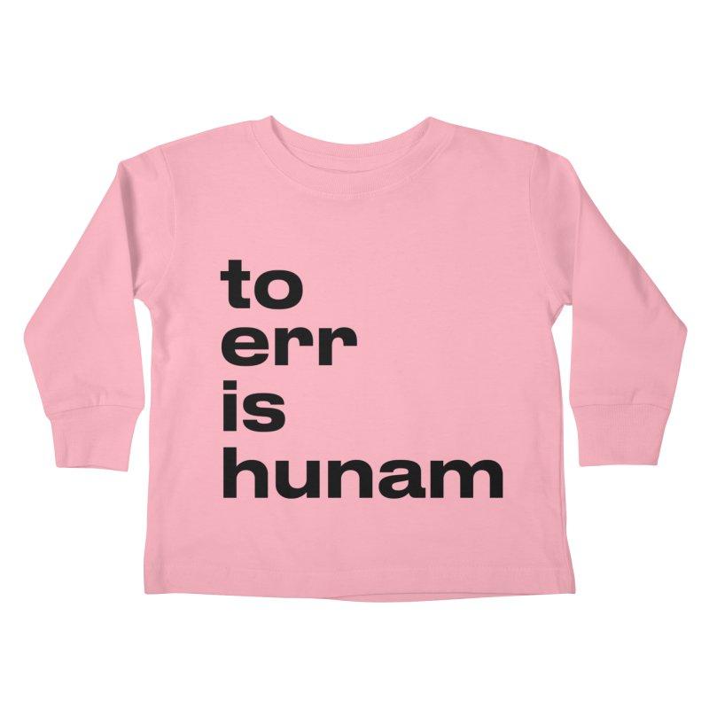 To err is hunam Kids Toddler Longsleeve T-Shirt by Frilli7 - Artist Shop