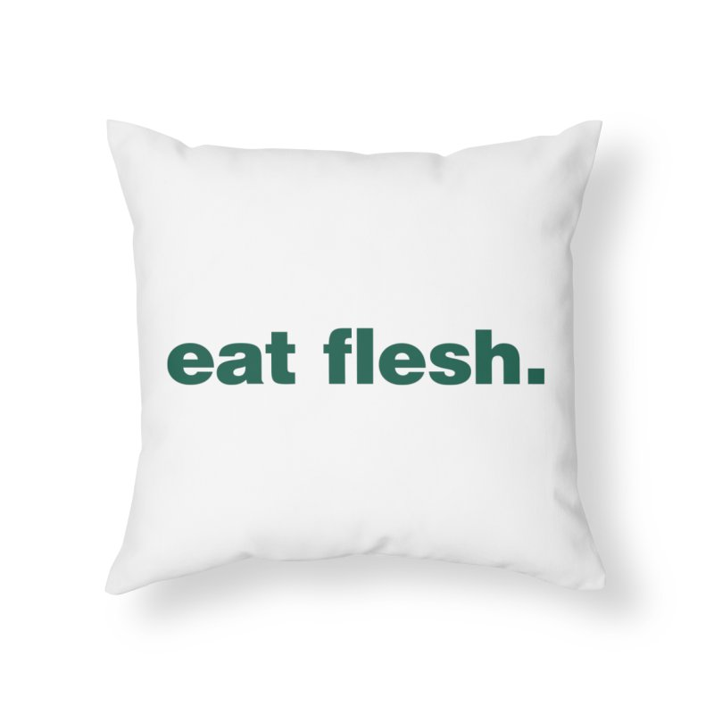 Eat flesh. Home Throw Pillow by Frilli7 - Artist Shop