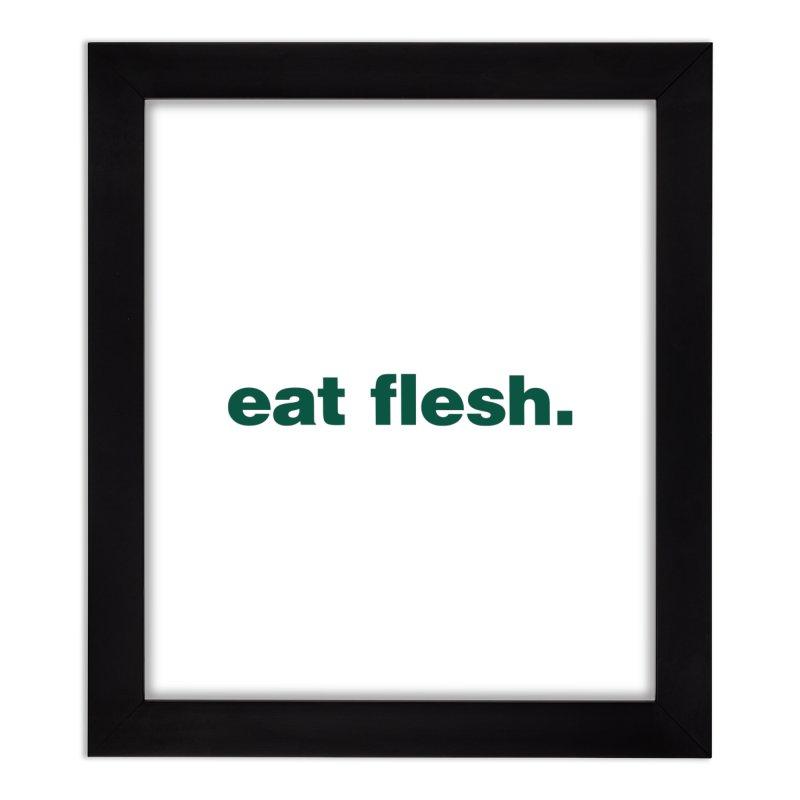 Eat flesh. Home Framed Fine Art Print by Frilli7 - Artist Shop