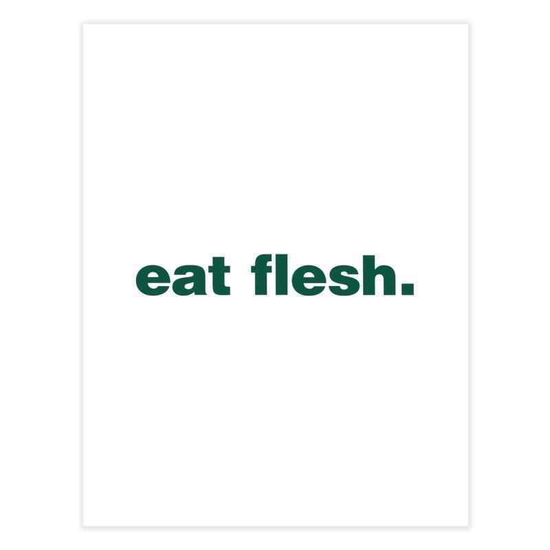 Eat flesh. Home Fine Art Print by Frilli7 - Artist Shop