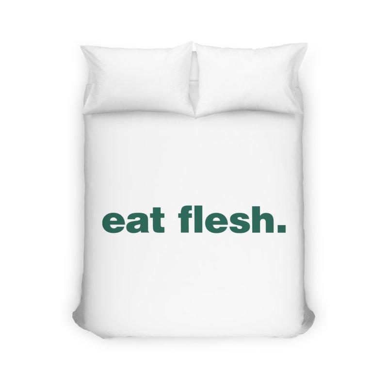 Eat flesh. Home Duvet by Frilli7 - Artist Shop