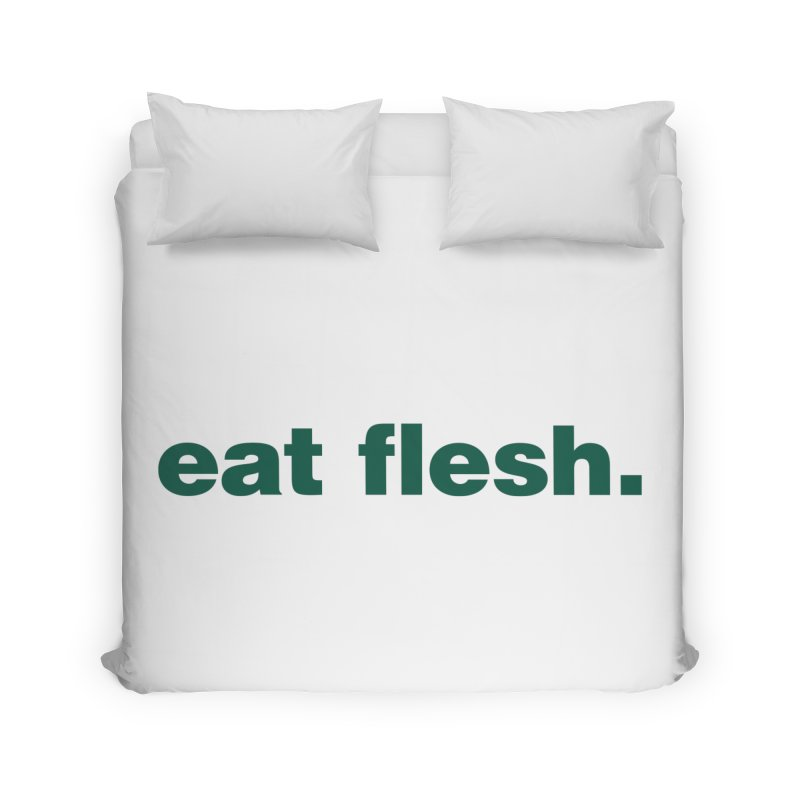 Eat flesh. Home Duvet by Frilli7 - Artist Shop