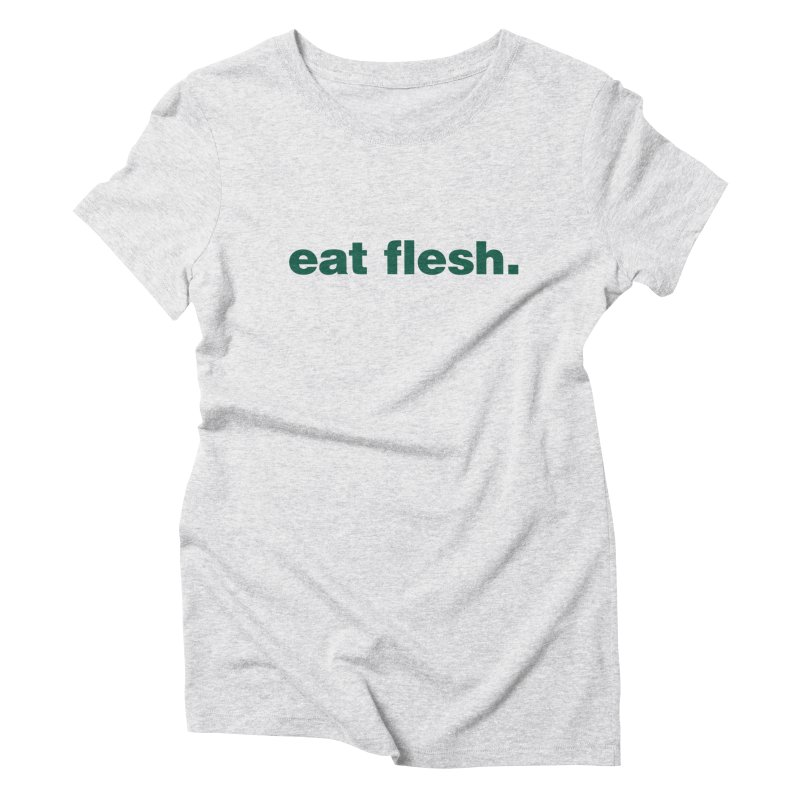 Eat flesh. Women's T-Shirt by Frilli7 - Artist Shop