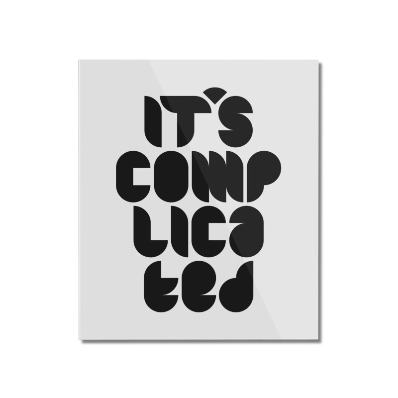 It's complicated Home Mounted Acrylic Print by Frilli7 - Artist Shop