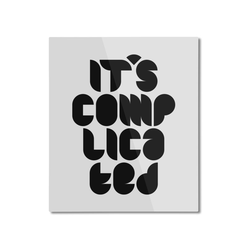It's complicated Home Mounted Aluminum Print by Frilli7 - Artist Shop