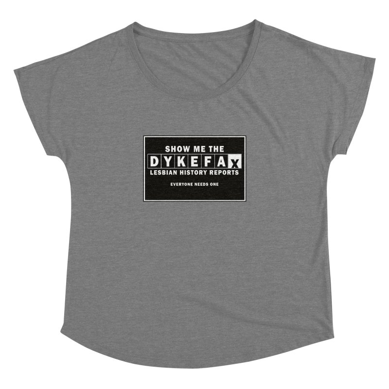 Show me the Dykefax. Lesbian history reports. This novelty shirt is sure to turn some heads. Women's Dolman Scoop Neck by Fringe Walkers Shirts n Prints