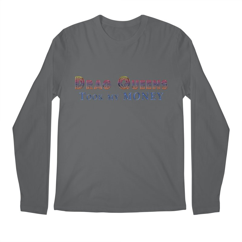 Drag Queens took my money! After you made it rain, that is.  Show your Pride with this gay graphic! Men's Regular Longsleeve T-Shirt by Fringe Walkers Shirts n Prints