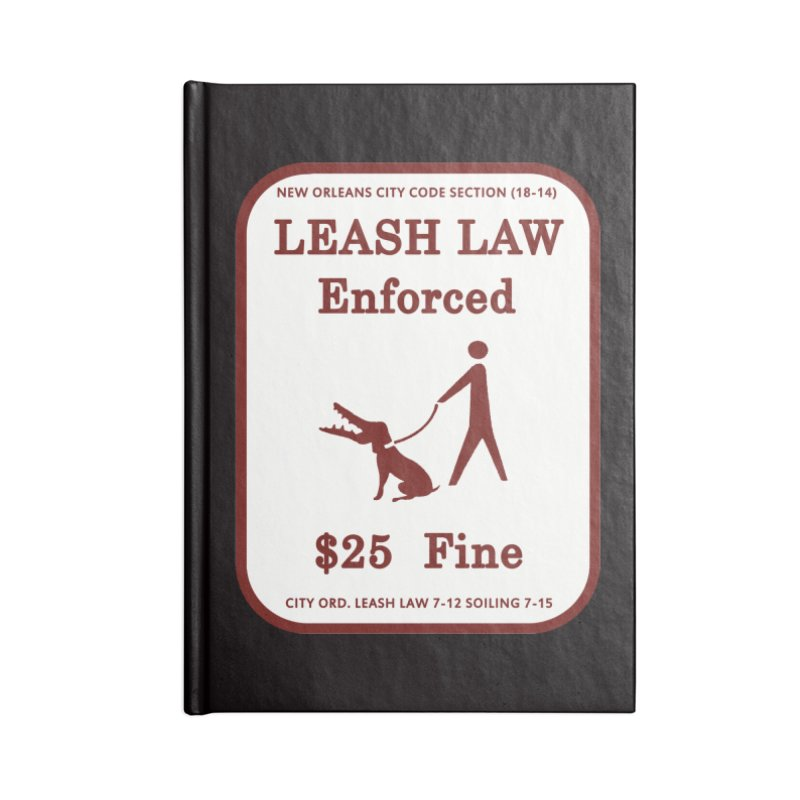 Leash Law Enforced sign graffiti alligator head added to dog. Actual reproduced sign New Orleans Accessories Lined Journal Notebook by Fringe Walkers Shirts n Prints
