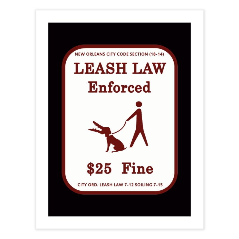 Leash Law Enforced sign graffiti alligator head added to dog. Actual reproduced sign New Orleans Home Fine Art Print by Fringe Walkers Shirts n Prints