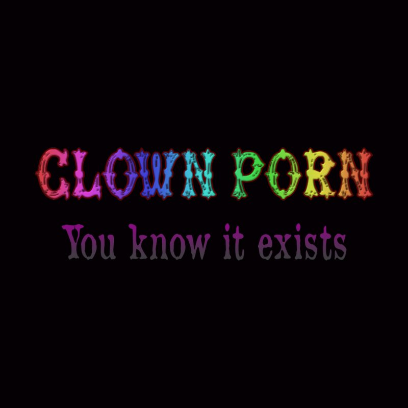 Clown Porn You know it exists. Colorful novelty graphic design Naughty Clowns horror humor terror  by Fringe Walkers Shirts n Prints