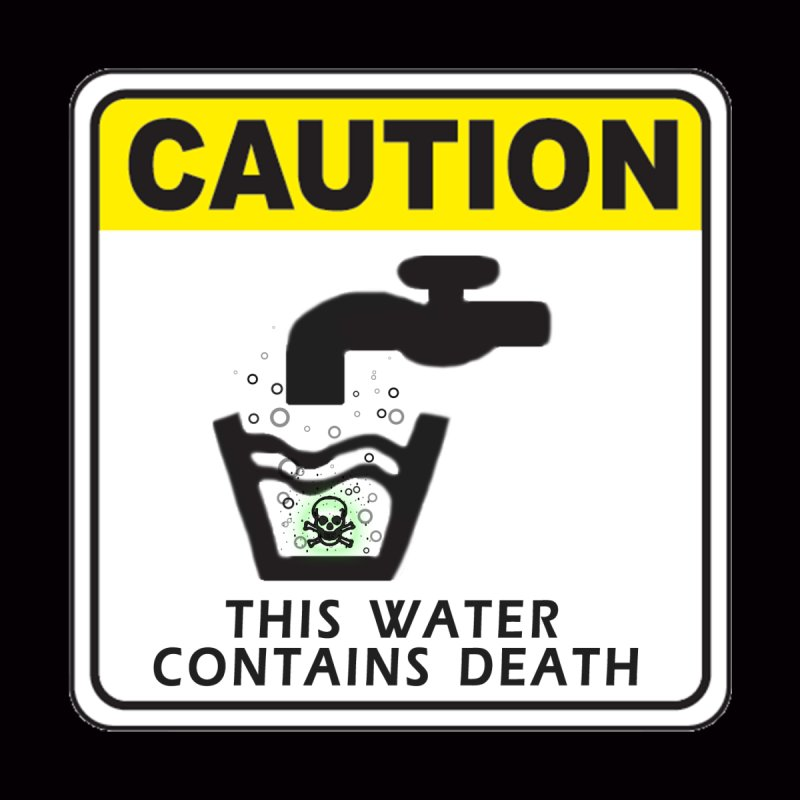 CAUTION This Water Contains Death Honest warning signs toxic fumes skeleton poison symbol by Fringe Walkers Shirts n Prints