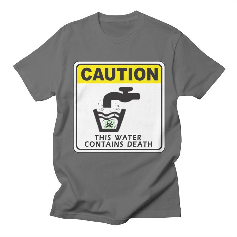 CAUTION This Water Contains Death Honest warning signs toxic fumes skeleton poison symbol Men's Regular T-Shirt by Fringe Walkers Shirts n Prints