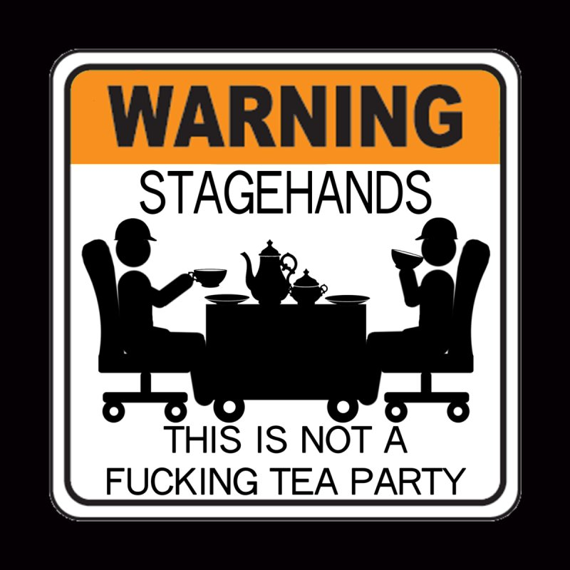 Stagehands this is not a fucking tea party Warning Label Novelty sign Original Design Crew Graphic by Fringe Walkers Shirts n Prints
