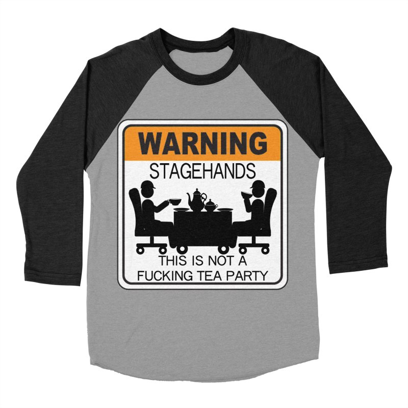 Stagehands this is not a fucking tea party Warning Label Novelty sign Original Design Crew Graphic Women's Baseball Triblend Longsleeve T-Shirt by Fringe Walkers Shirts n Prints