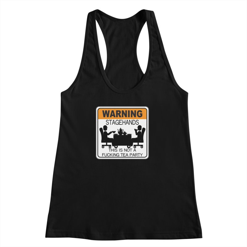 Stagehands this is not a fucking tea party Warning Label Novelty sign Original Design Crew Graphic Women's Racerback Tank by Fringe Walkers Shirts n Prints
